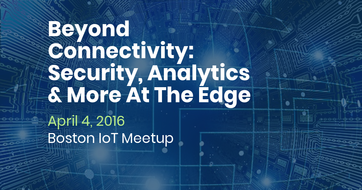 Boston IoT Meetup - Security at the Edge-1