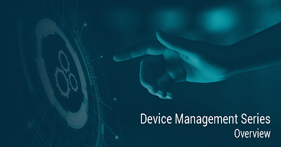 Device Lifecycle Management Series - Overview